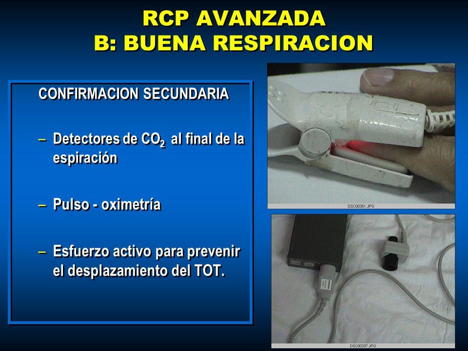 RCP AVANZADA B: BUENA RESPIRACION CONFIRMACION SECUNDARIA – Detectores de CO 2 al final de la espiración – Pulso - oximetría – Esfuerzo activo para pr