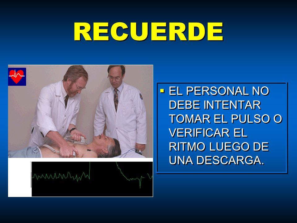 RECUERDE EL PERSONAL NO DEBE INTENTAR TOMAR EL PULSO O VERIFICAR EL RITMO LUEGO DE UNA DESCARGA.