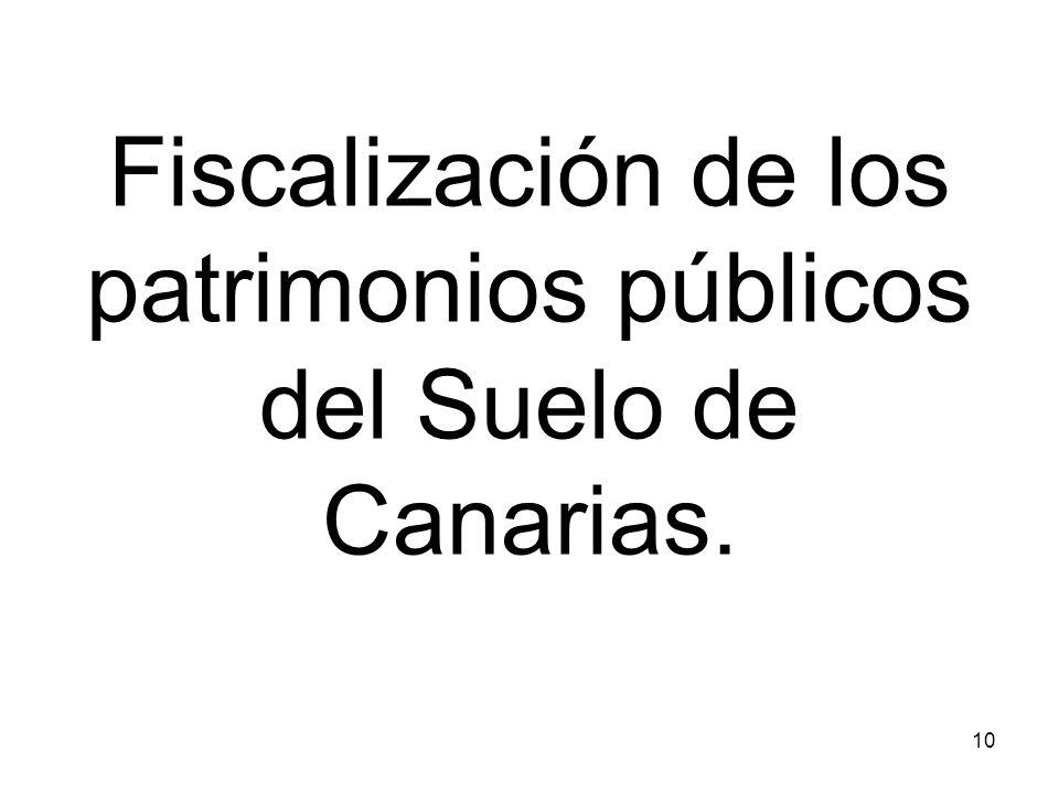 10 Fiscalización de los patrimonios públicos del Suelo de Canarias.
