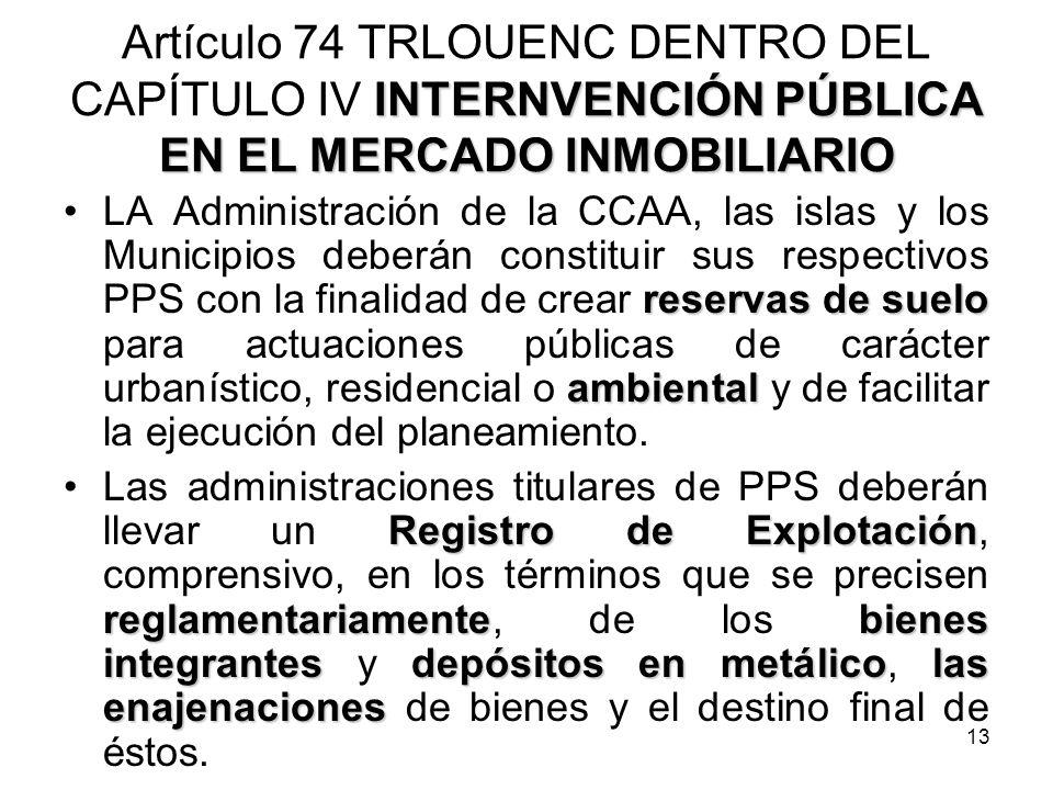 13 INTERNVENCIÓN PÚBLICA EN EL MERCADO INMOBILIARIO Artículo 74 TRLOUENC DENTRO DEL CAPÍTULO IV INTERNVENCIÓN PÚBLICA EN EL MERCADO INMOBILIARIO reser