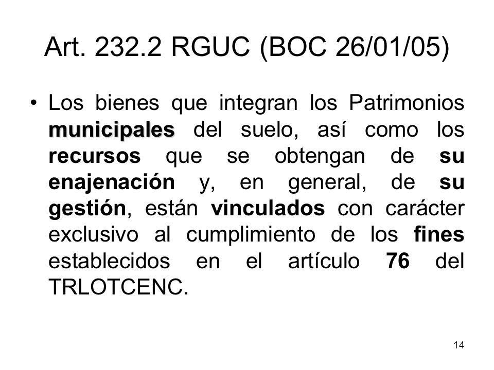 14 Art. 232.2 RGUC (BOC 26/01/05) municipalesLos bienes que integran los Patrimonios municipales del suelo, así como los recursos que se obtengan de s