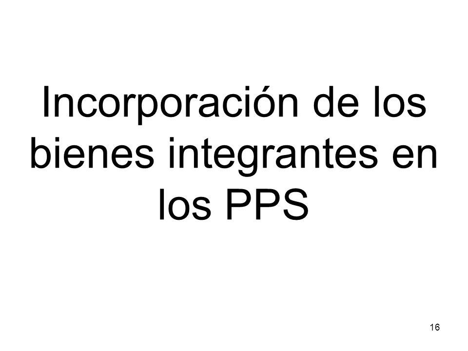 16 Incorporación de los bienes integrantes en los PPS