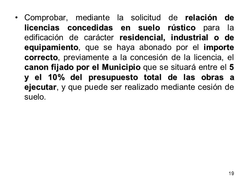 19 relación de licencias concedidas en suelo rústico residencial, industrial o de equipamientoimporte correcto canon fijado por el Municipio5 y el 10%