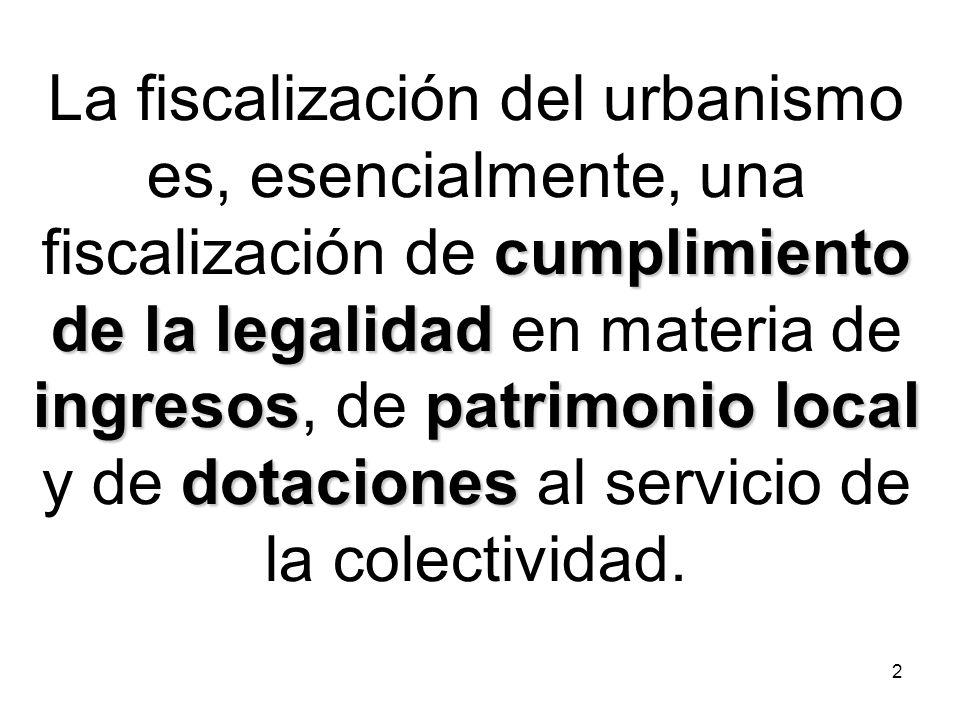 2 cumplimiento de la legalidad ingresospatrimonio local dotaciones La fiscalización del urbanismo es, esencialmente, una fiscalización de cumplimiento