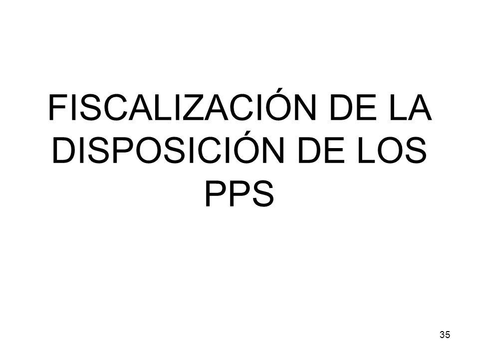 35 FISCALIZACIÓN DE LA DISPOSICIÓN DE LOS PPS