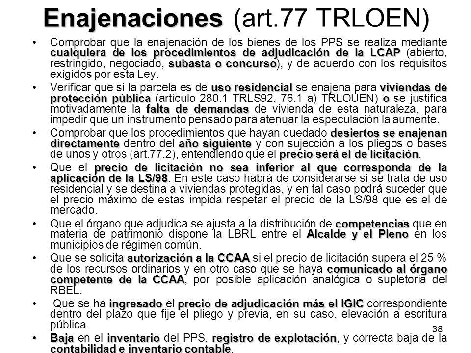 38 Enajenaciones Enajenaciones (art.77 TRLOEN) cualquiera de los procedimientos de adjudicación de la LCAP subasta o concursoComprobar que la enajenac