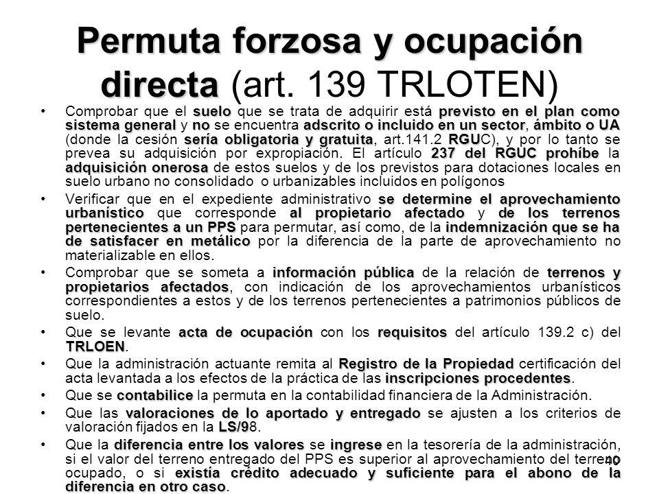 40 Permuta forzosa y ocupación directa Permuta forzosa y ocupación directa (art. 139 TRLOTEN) sueloprevisto en el plan como sistema generalnoadscrito