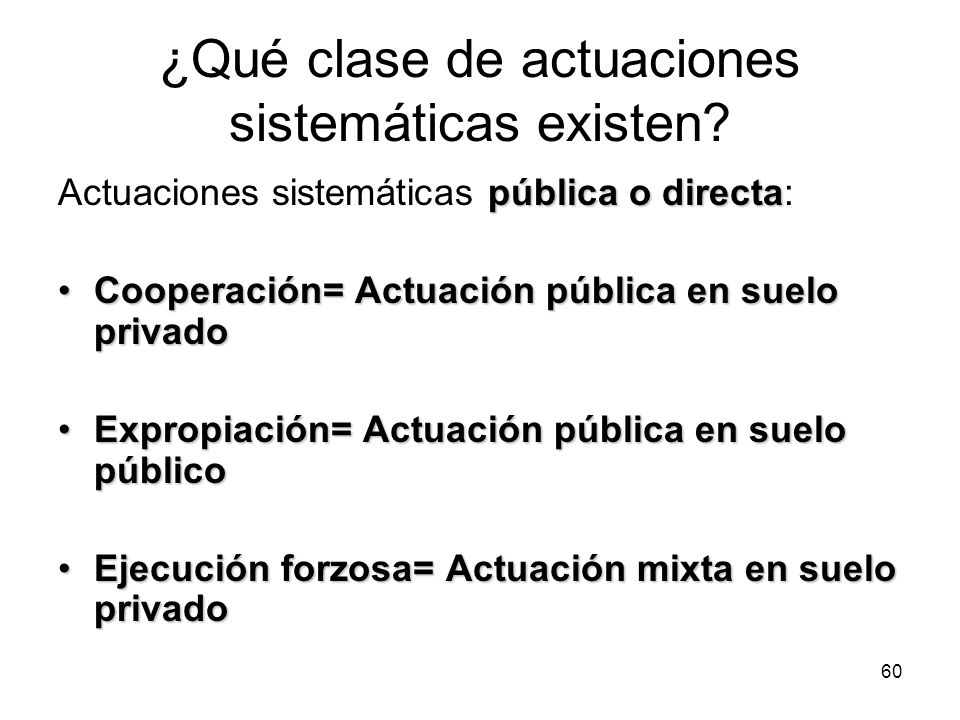 60 ¿Qué clase de actuaciones sistemáticas existen? pública o directa Actuaciones sistemáticas pública o directa: Cooperación= Actuación pública en sue