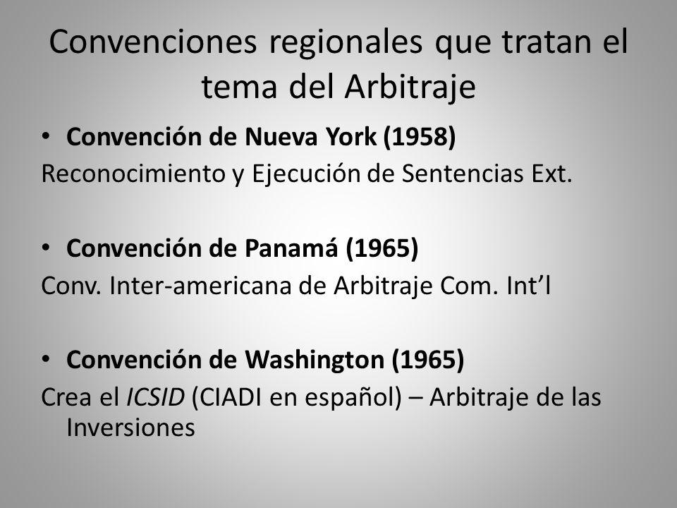 Convenciones regionales que tratan el tema del Arbitraje Convención de Nueva York (1958) Reconocimiento y Ejecución de Sentencias Ext. Convención de P