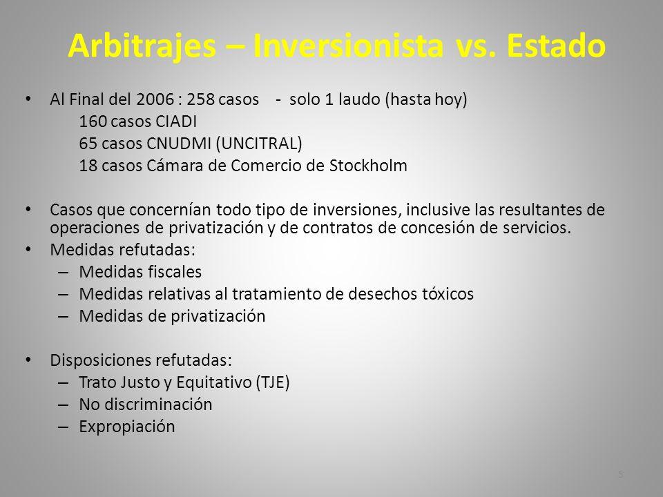 5 Arbitrajes – Inversionista vs. Estado Al Final del 2006 : 258 casos - solo 1 laudo (hasta hoy) 160 casos CIADI 65 casos CNUDMI (UNCITRAL) 18 casos C