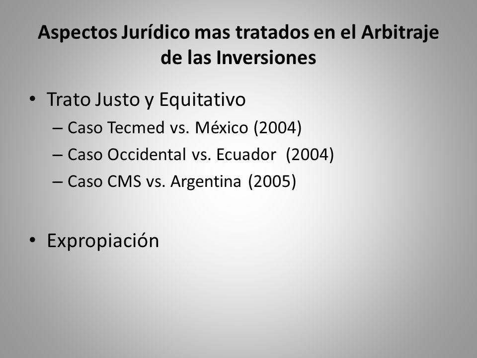 Aspectos Jurídico mas tratados en el Arbitraje de las Inversiones Trato Justo y Equitativo – Caso Tecmed vs. México (2004) – Caso Occidental vs. Ecuad