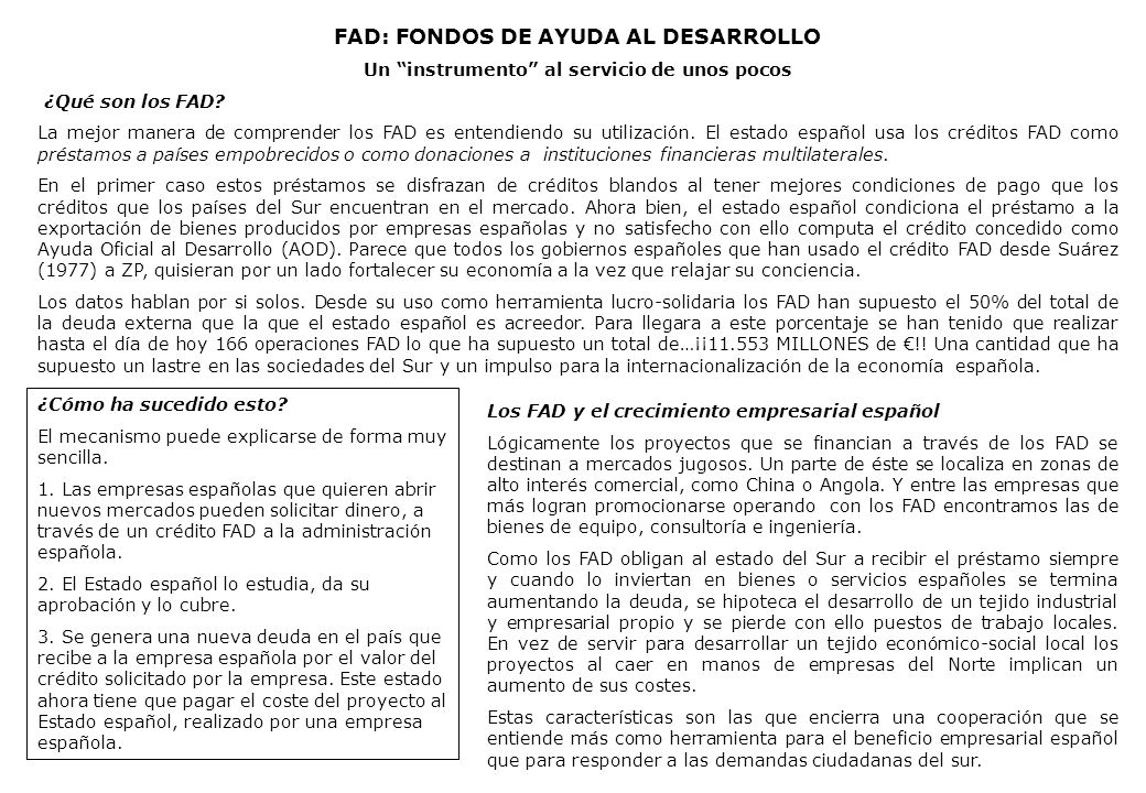 FAD: FONDOS DE AYUDA AL DESARROLLO Un instrumento al servicio de unos pocos ¿Qué son los FAD? La mejor manera de comprender los FAD es entendiendo su