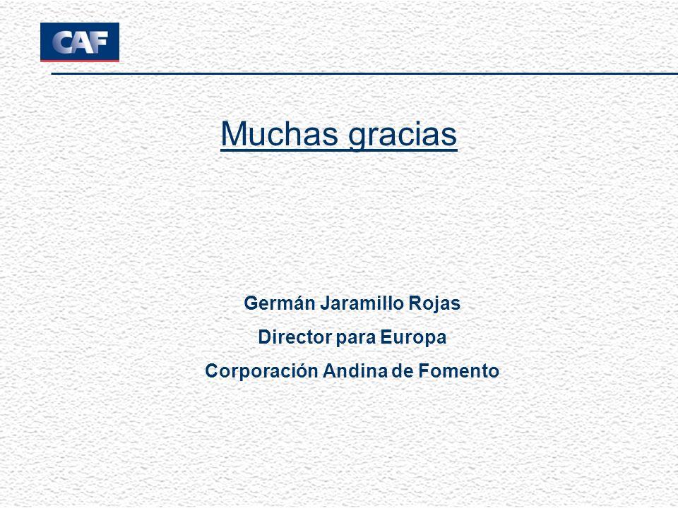 Muchas gracias Germán Jaramillo Rojas Director para Europa Corporación Andina de Fomento