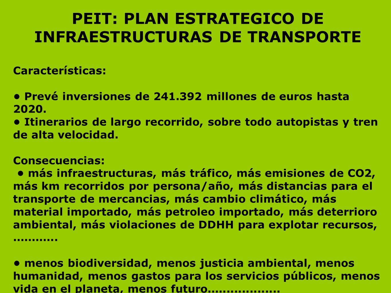 PEIT: PLAN ESTRATEGICO DE INFRAESTRUCTURAS DE TRANSPORTE Características: Prevé inversiones de 241.392 millones de euros hasta 2020. Itinerarios de la