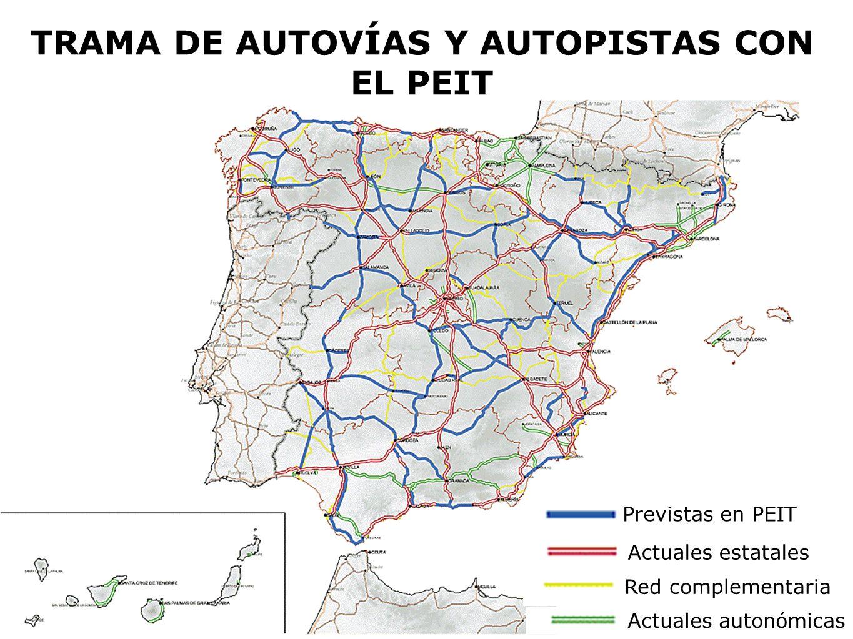 TRAMA DE AUTOVÍAS Y AUTOPISTAS CON EL PEIT Previstas en PEIT Actuales estatales Red complementaria Actuales autonómicas
