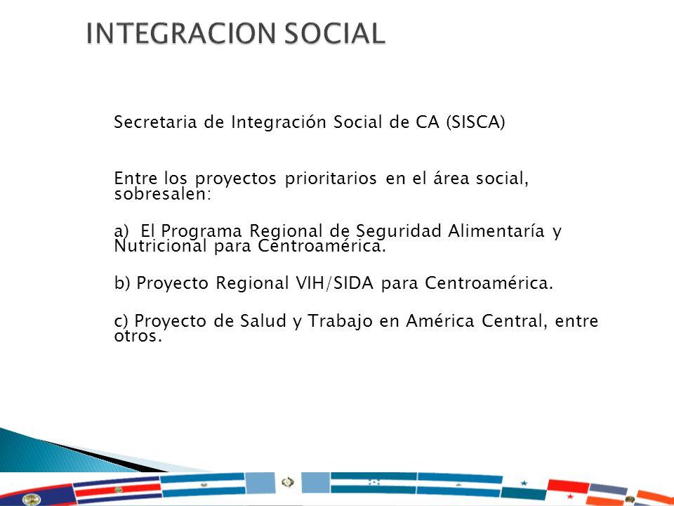 16 Secretaria de Integración Social de CA (SISCA) Entre los proyectos prioritarios en el área social, sobresalen: a) El Programa Regional de Seguridad