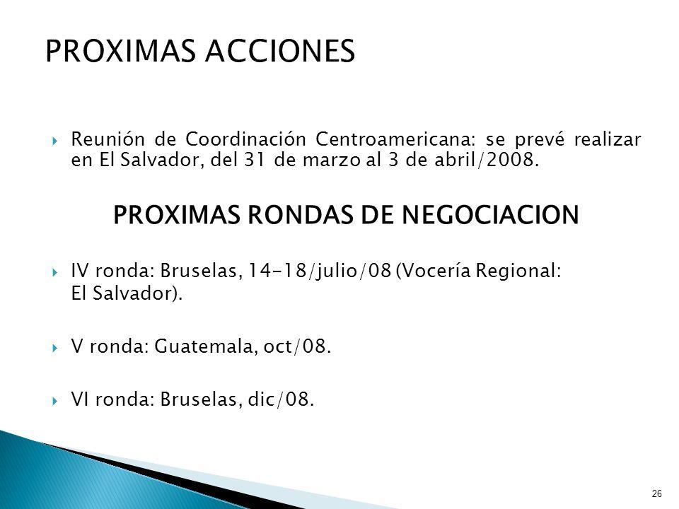 26 Reunión de Coordinación Centroamericana: se prevé realizar en El Salvador, del 31 de marzo al 3 de abril/2008. PROXIMAS RONDAS DE NEGOCIACION IV ro