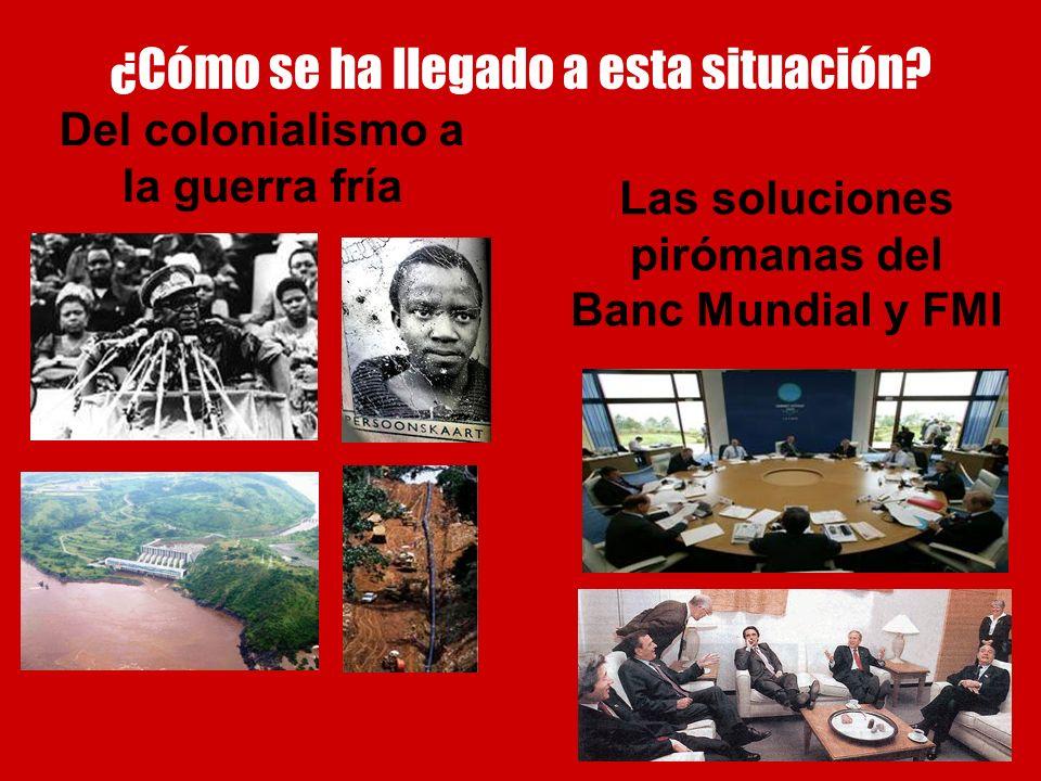 Las soluciones pirómanas del Banc Mundial y FMI ¿Cómo se ha llegado a esta situación? Del colonialismo a la guerra fría