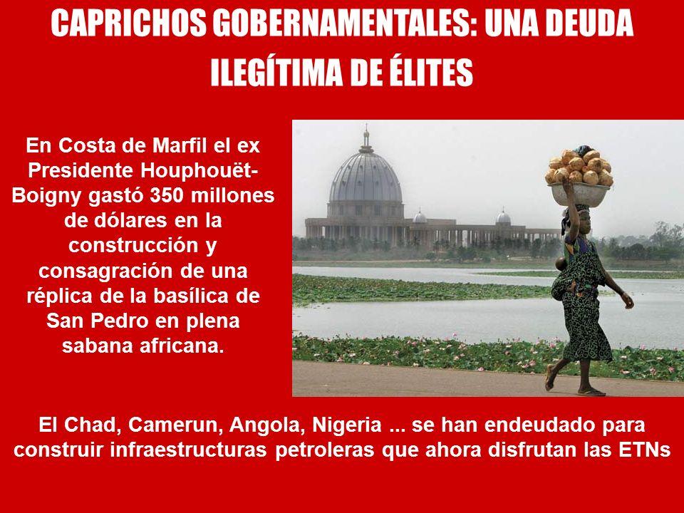 CAPRICHOS GOBERNAMENTALES: UNA DEUDA ILEGÍTIMA DE ÉLITES En Costa de Marfil el ex Presidente Houphouët- Boigny gastó 350 millones de dólares en la con