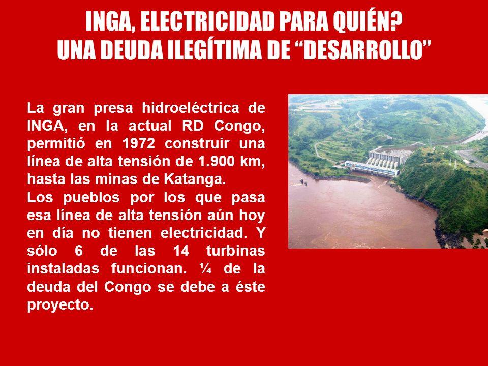 INGA, ELECTRICIDAD PARA QUIÉN? UNA DEUDA ILEGÍTIMA DE DESARROLLO La gran presa hidroeléctrica de INGA, en la actual RD Congo, permitió en 1972 constru