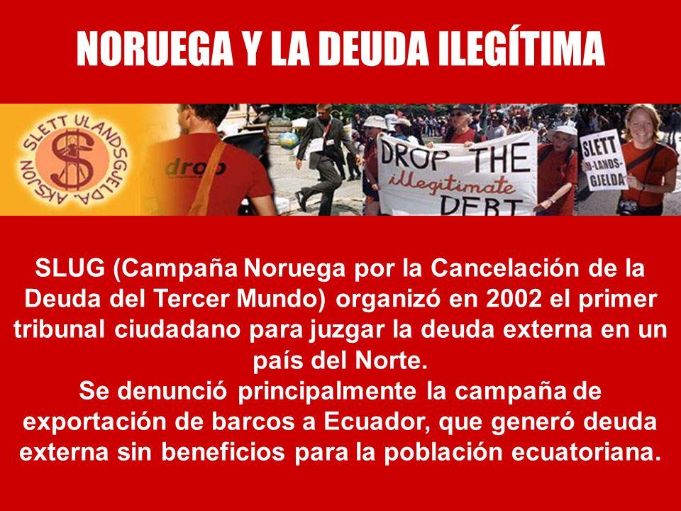 NORUEGA Y LA DEUDA ILEGÍTIMA SLUG (Campaña Noruega por la Cancelación de la Deuda del Tercer Mundo) organizó en 2002 el primer tribunal ciudadano para