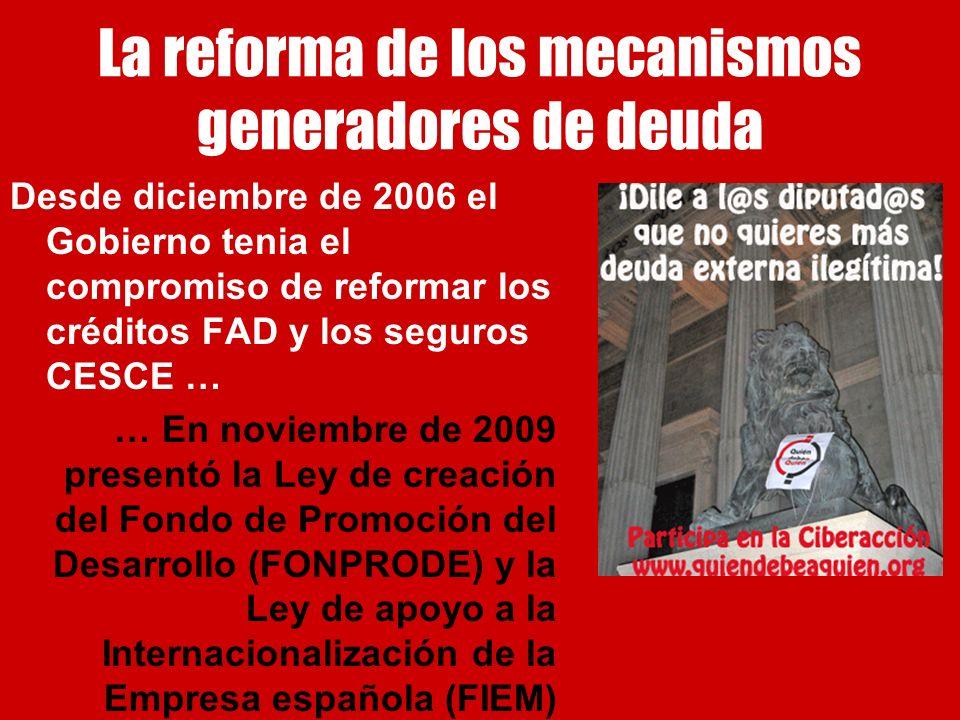 La reforma de los mecanismos generadores de deuda Desde diciembre de 2006 el Gobierno tenia el compromiso de reformar los créditos FAD y los seguros C