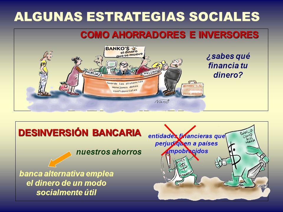ALGUNAS ESTRATEGIAS SOCIALES COMO AHORRADORES E INVERSORES DESINVERSIÓN BANCARIA banca alternativa emplea el dinero de un modo socialmente útil nuestr