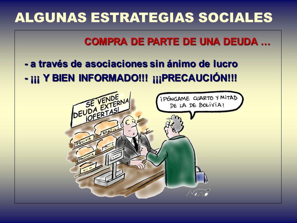 ALGUNAS ESTRATEGIAS SOCIALES COMPRA DE PARTE DE UNA DEUDA … - a través de asociaciones sin ánimo de lucro - ¡¡¡ Y BIEN INFORMADO!!! ¡¡¡PRECAUCIÓN!!!