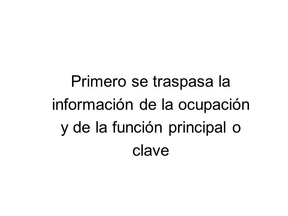 Primero se traspasa la información de la ocupación y de la función principal o clave