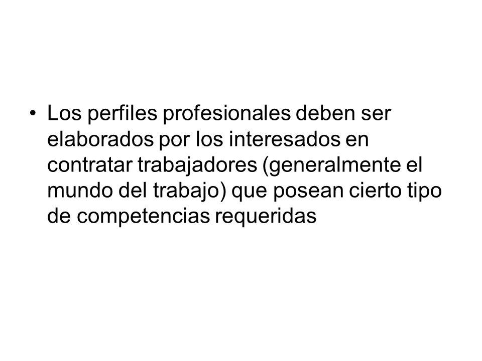 Los perfiles profesionales deben ser elaborados por los interesados en contratar trabajadores (generalmente el mundo del trabajo) que posean cierto ti