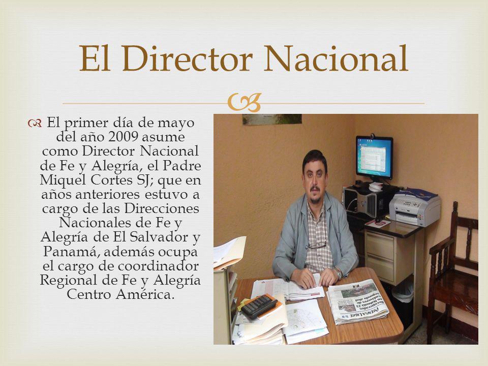 El primer día de mayo del año 2009 asume como Director Nacional de Fe y Alegría, el Padre Miquel Cortes SJ; que en años anteriores estuvo a cargo de l