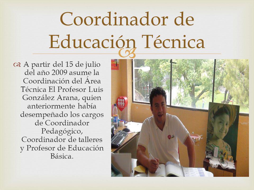A partir del 15 de julio del año 2009 asume la Coordinación del Área Técnica El Profesor Luis González Arana, quien anteriormente había desempeñado lo