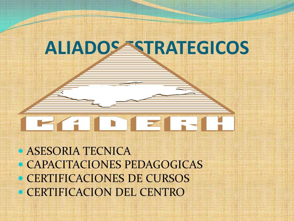 ALIADOS ESTRATEGICOS ASESORIA TECNICA CAPACITACIONES PEDAGOGICAS CERTIFICACIONES DE CURSOS CERTIFICACION DEL CENTRO