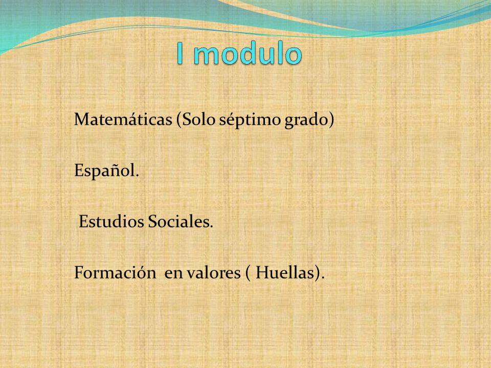Matemáticas (Solo séptimo grado) Español. Estudios Sociales. Formación en valores ( Huellas).
