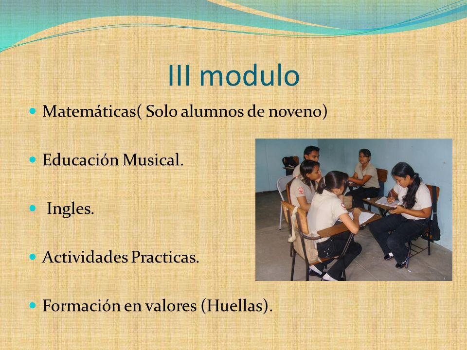 Matemáticas( Solo alumnos de noveno) Educación Musical. Ingles. Actividades Practicas. Formación en valores (Huellas). III modulo
