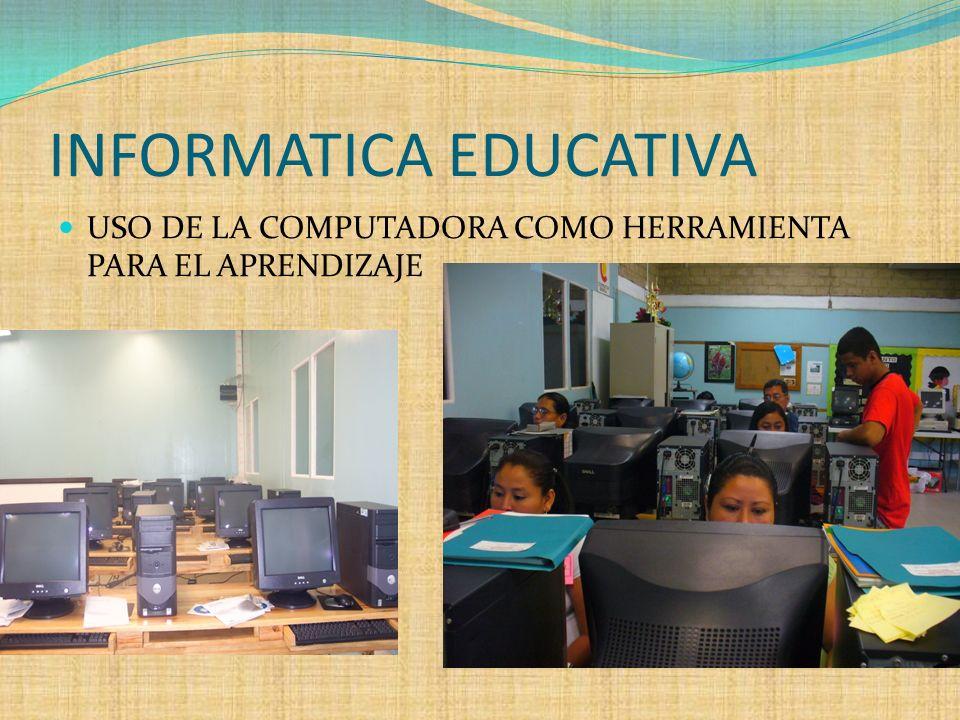 INFORMATICA EDUCATIVA USO DE LA COMPUTADORA COMO HERRAMIENTA PARA EL APRENDIZAJE