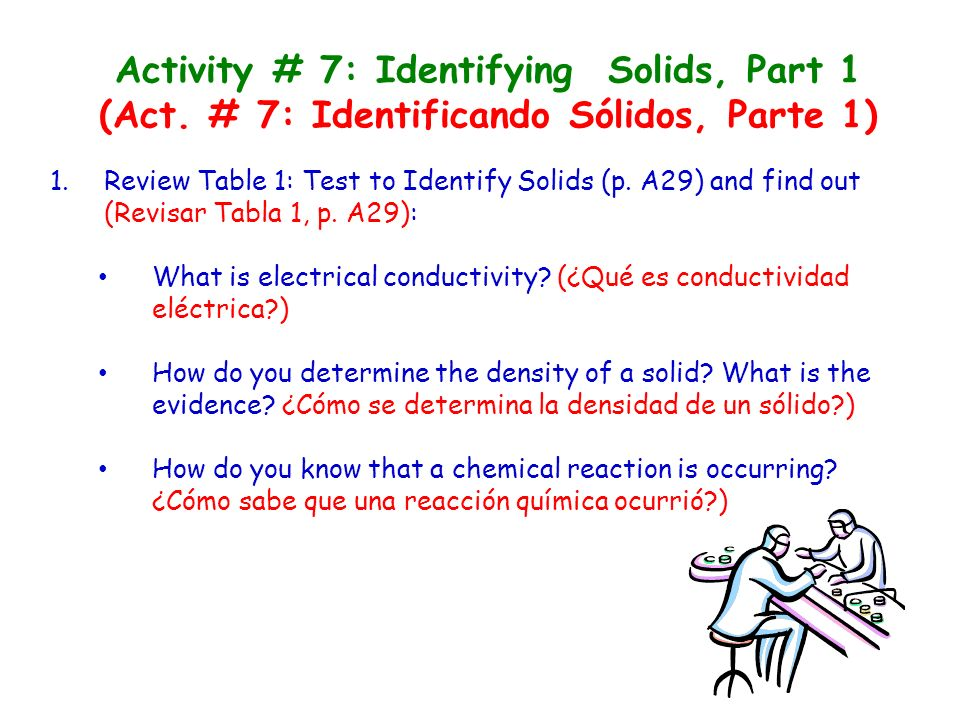 Activity # 7: Identifying Solids, Part 1 (Act. # 7: Identificando Sólidos, Parte 1) 1.Review Table 1: Test to Identify Solids (p. A29) and find out (R