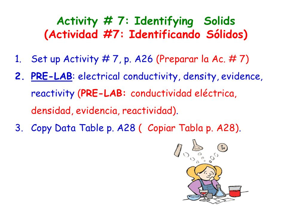 Activity # 7: Identifying Solids (Actividad #7: Identificando Sólidos) 1.Set up Activity # 7, p. A26 (Preparar la Ac. # 7) 2.PRE-LAB: electrical condu