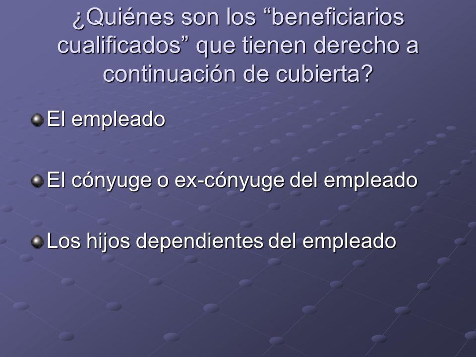 ¿Quiénes son los beneficiarios cualificados que tienen derecho a continuación de cubierta? El empleado El cónyuge o ex-cónyuge del empleado Los hijos
