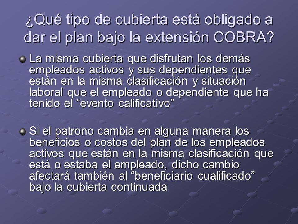 ¿Qué tipo de cubierta está obligado a dar el plan bajo la extensión COBRA? La misma cubierta que disfrutan los demás empleados activos y sus dependien