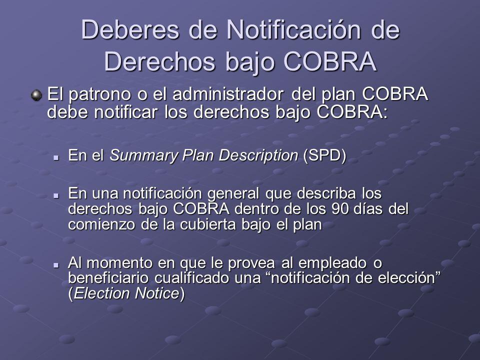 Deberes de Notificación de Derechos bajo COBRA El patrono o el administrador del plan COBRA debe notificar los derechos bajo COBRA: En el Summary Plan