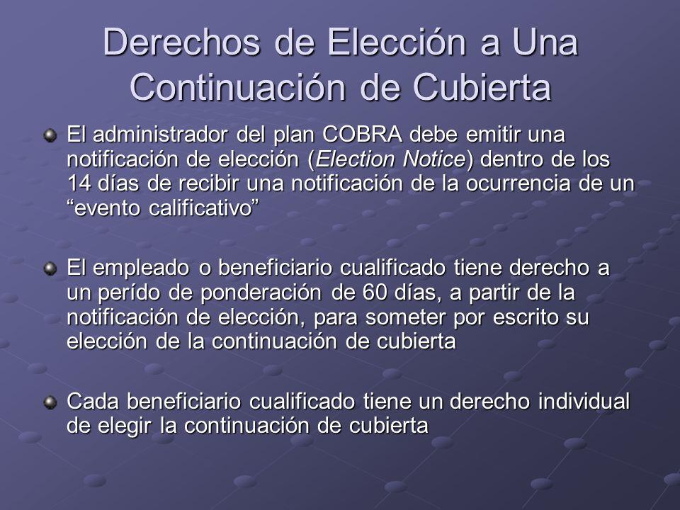 Derechos de Elección a Una Continuación de Cubierta El administrador del plan COBRA debe emitir una notificación de elección (Election Notice) dentro