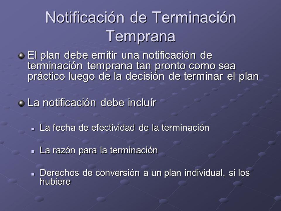 Notificación de Terminación Temprana El plan debe emitir una notificación de terminación temprana tan pronto como sea práctico luego de la decisión de