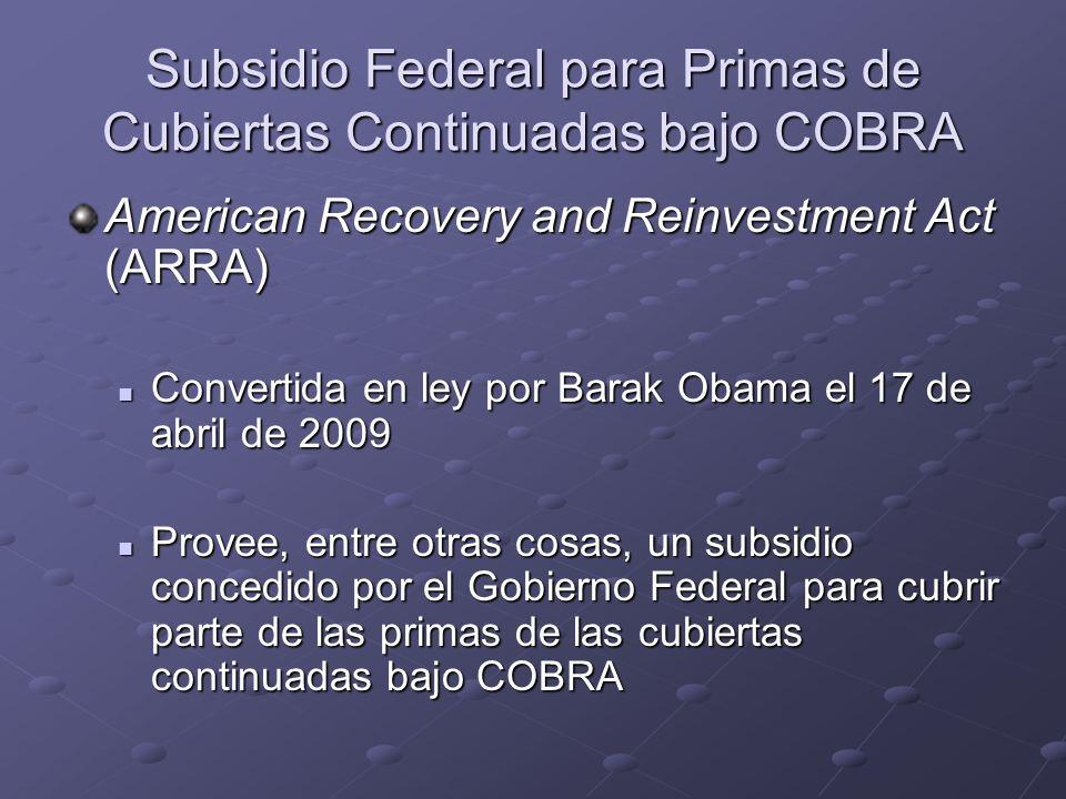 Subsidio Federal para Primas de Cubiertas Continuadas bajo COBRA American Recovery and Reinvestment Act (ARRA) Convertida en ley por Barak Obama el 17