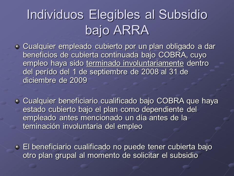 Individuos Elegibles al Subsidio bajo ARRA Cualquier empleado cubierto por un plan obligado a dar beneficios de cubierta continuada bajo COBRA, cuyo e