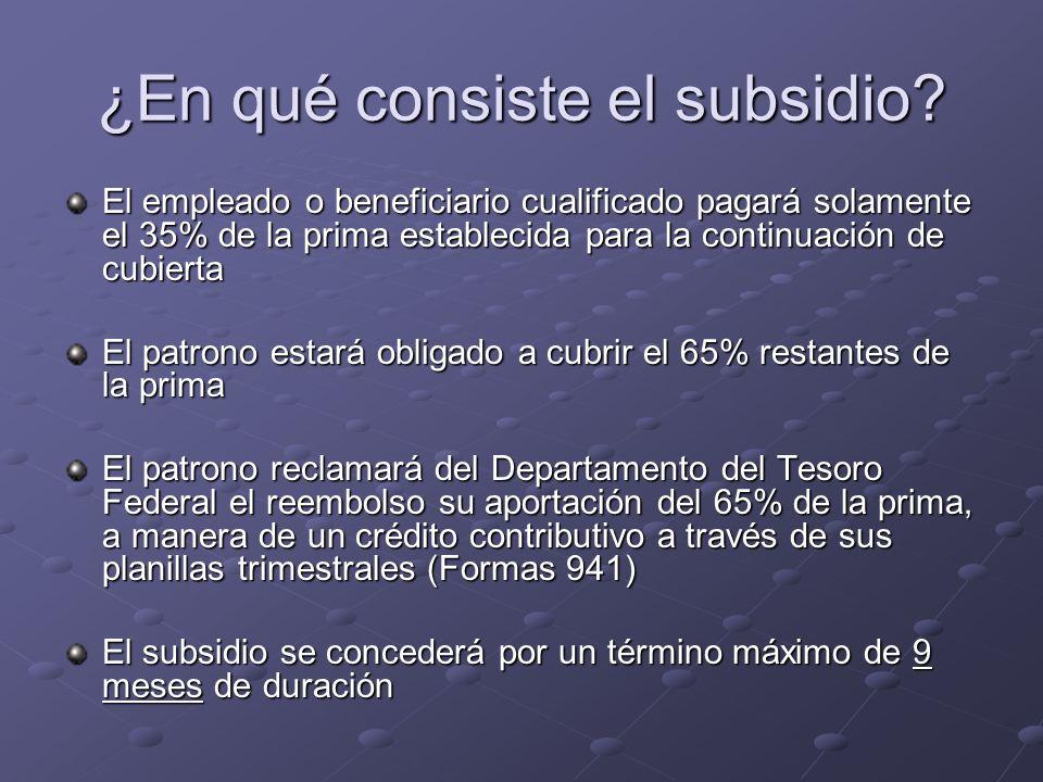 ¿En qué consiste el subsidio? El empleado o beneficiario cualificado pagará solamente el 35% de la prima establecida para la continuación de cubierta