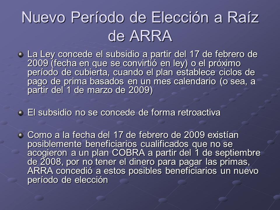 Nuevo Período de Elección a Raíz de ARRA La Ley concede el subsidio a partir del 17 de febrero de 2009 (fecha en que se convirtió en ley) o el próximo