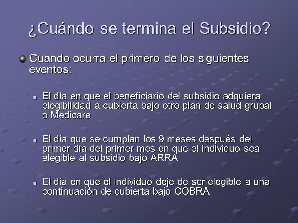 ¿Cuándo se termina el Subsidio? Cuando ocurra el primero de los siguientes eventos: El día en que el beneficiario del subsidio adquiera elegibilidad a