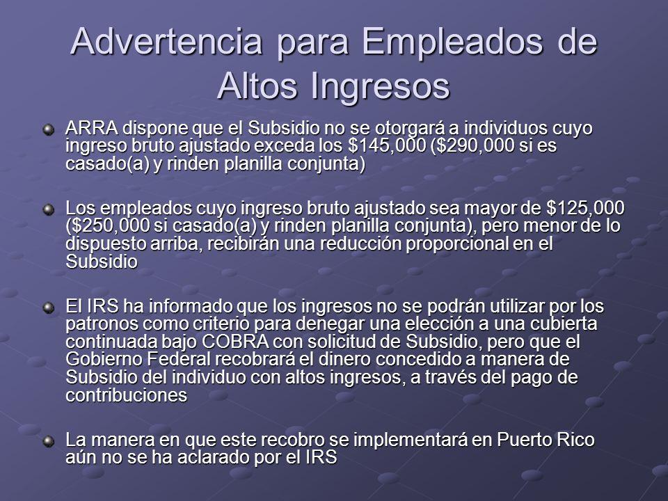 Advertencia para Empleados de Altos Ingresos ARRA dispone que el Subsidio no se otorgará a individuos cuyo ingreso bruto ajustado exceda los $145,000