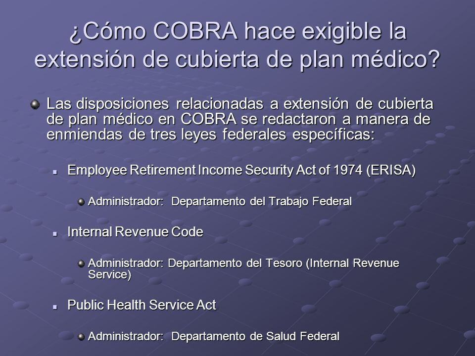 ¿Cómo COBRA hace exigible la extensión de cubierta de plan médico? Las disposiciones relacionadas a extensión de cubierta de plan médico en COBRA se r